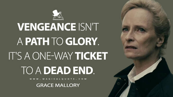 Vengeance isn't a path to glory. It's a one-way ticket to a dead end. - Grace Mallory (The Boys Quotes)