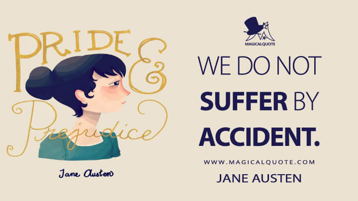 We do not suffer by accident. - Jane Austen (Pride and Prejudice Quotes)