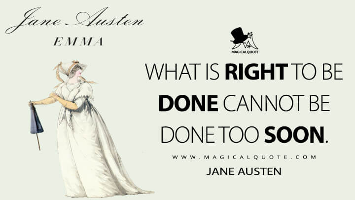 What is right to be done cannot be done too soon. - Jane Austen (Emma Quotes)