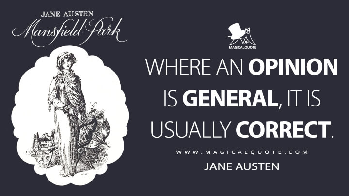 Where an opinion is general, it is usually correct. - Jane Austen (Mansfield Park Quotes)