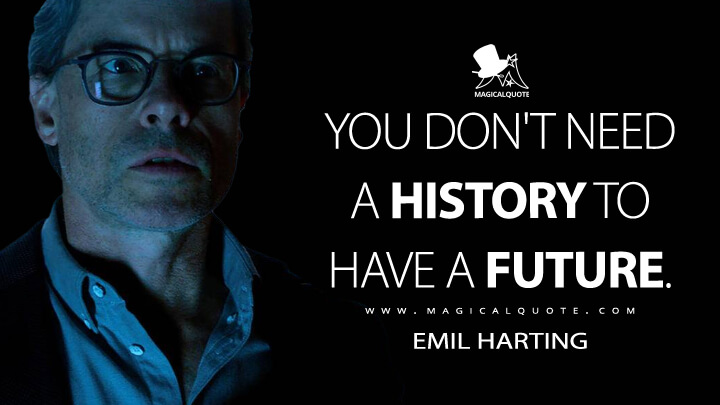 You don't need a history to have a future. - Emil Harting (Bloodshot Quotes)