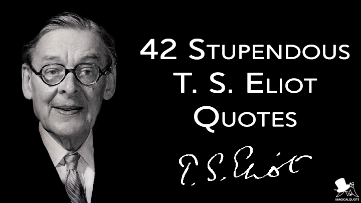 42 Stupendous T. S. Eliot Quotes