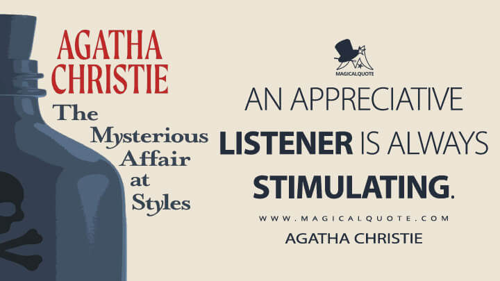 An appreciative listener is always stimulating. - Agatha Christie (The Mysterious Affair at Styles Quotes)