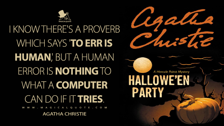I know there's a proverb which says 'To err is human,' but a human error is nothing to what a computer can do if it tries. - Agatha Christie (Hallowe'en Party Quotes)