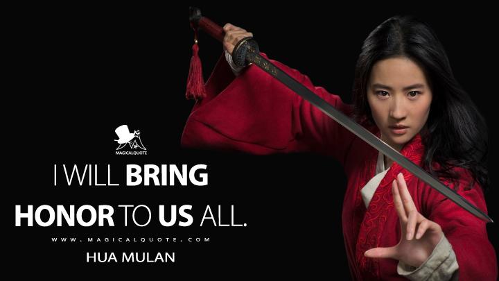 I will bring honor to us all. - Hua Mulan (Mulan Quotes)