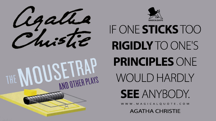 If one sticks too rigidly to one's principles one would hardly see anybody. - Agatha Christie (The Mousetrap and Other Stories Quotes)