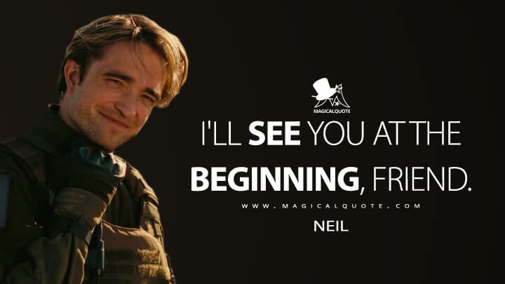 I'll see you at the beginning, friend. - Neil (TENET Quotes)