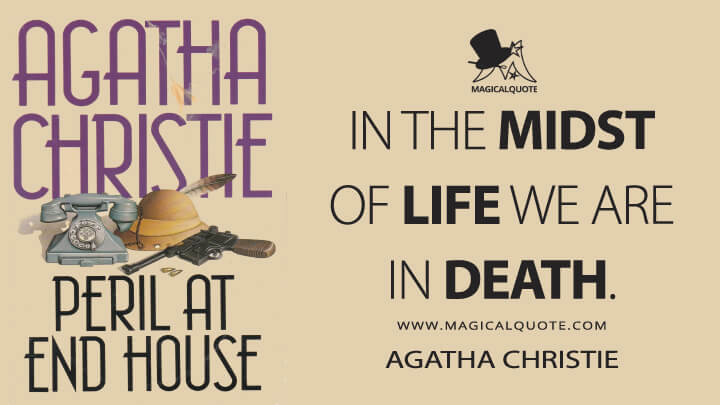 In the midst of life we are in death. - Agatha Christie (Peril at End House Quotes)