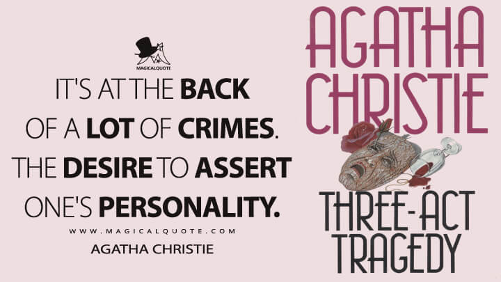 It's at the back of a lot of crimes. The desire to assert one's personality. - Agatha Christie (Three Act Tragedy Quotes)