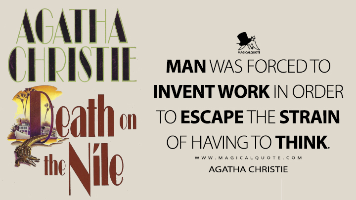 Man was forced to invent work in order to escape the strain of having to think. - Agatha Christie (Death on the Nile Quotes)