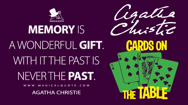 Memory is a wonderful gift. With it the past is never the past. - Agatha Christie (Cards on the Table Quotes)