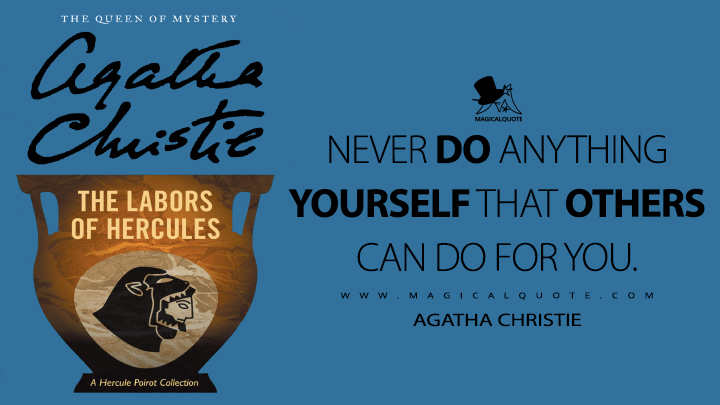 Never do anything yourself that others can do for you. - Agatha Christie (The Labours of Hercules Quotes)