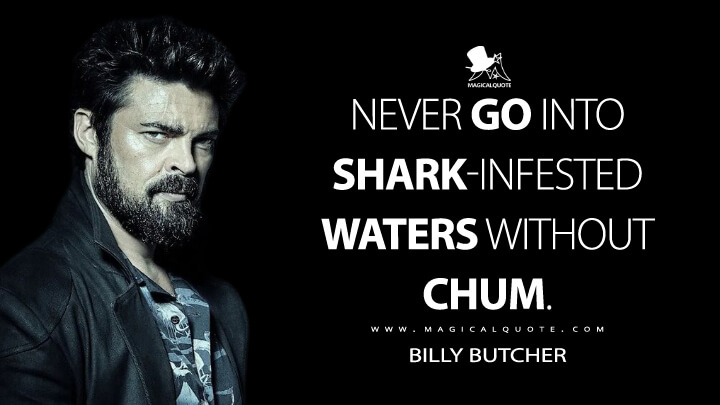 Never go into shark-infested waters without chum. - Billy Butcher (The Boys Quotes)