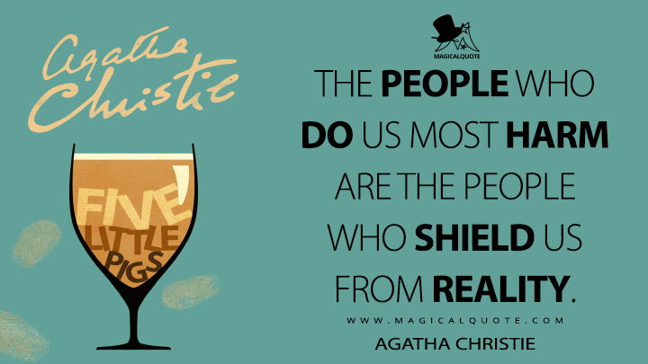 The people who do us most harm are the people who shield us from reality. - Agatha Christie (Five Little Pigs Quotes)