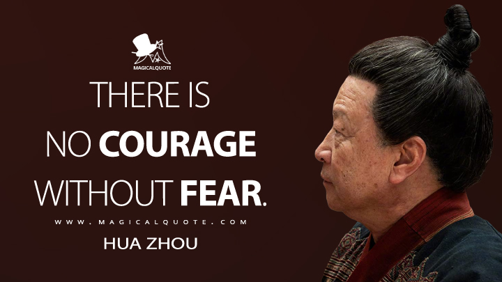 There is no courage without fear. - Hua Zhou (Mulan Quotes)