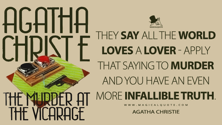 They say all the world loves a lover - apply that saying to murder and you have an even more infallible truth. - Agatha Christie (The Murder at the Vicarage Quotes)