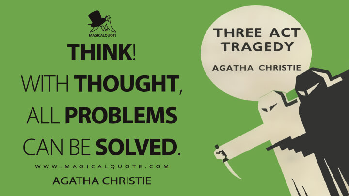 Think! With thought, all problems can be solved. - Agatha Christie (Three Act Tragedy Quotes)
