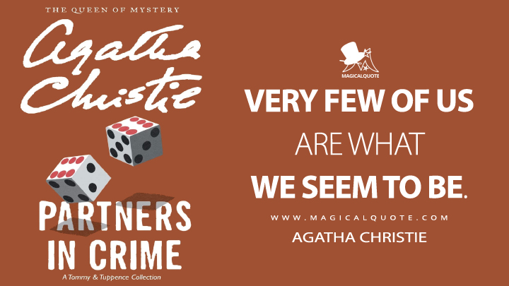 Very few of us are what we seem to be. - Agatha Christie (Partners in Crime Quotes)