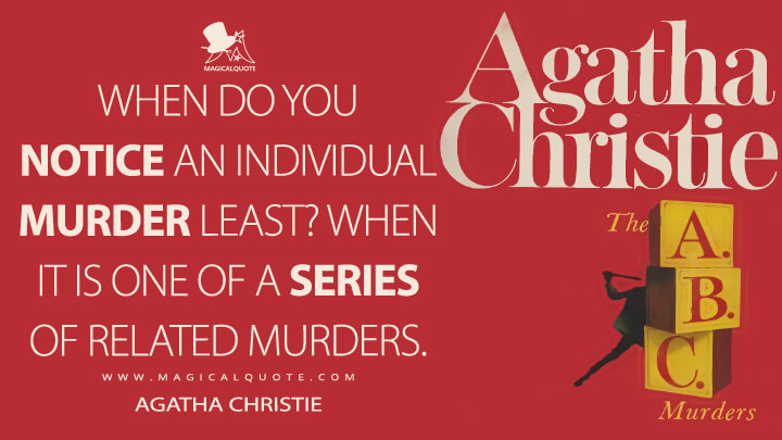 When do you notice an individual murder least? When it is one of a series of related murders. - Agatha Christie (The A.B.C. Murders Quotes)