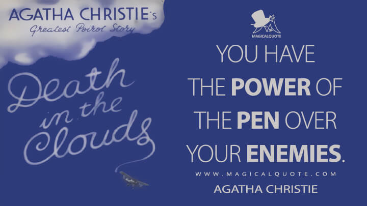 You have the power of the pen over your enemies. - Agatha Christie (Death in the Clouds Quotes)