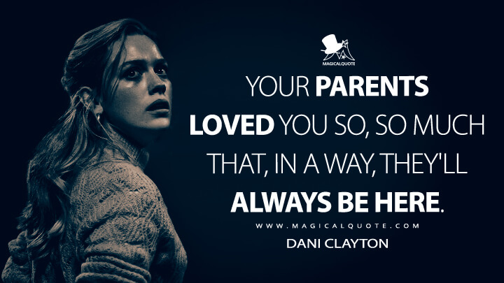 Your parents loved you so, so much that, in a way, they'll always be here. - Dani Clayton (The Haunting of Bly Manor Quotes)