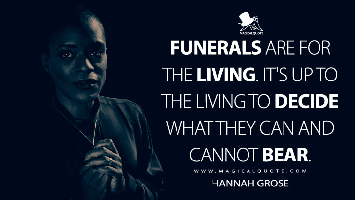 Funerals are for the living. It's up to the living to decide what they can and cannot bear. - Hannah Grose (The Haunting of Bly Manor Quotes)