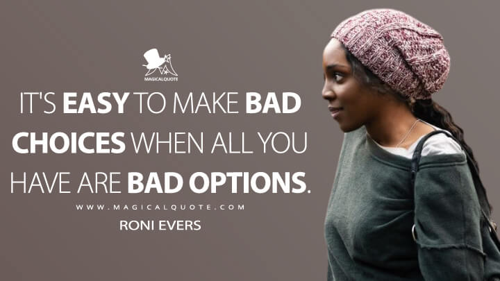 It's easy to make bad choices when all you have are bad options. - Roni Evers (Doom Patrol Quotes)