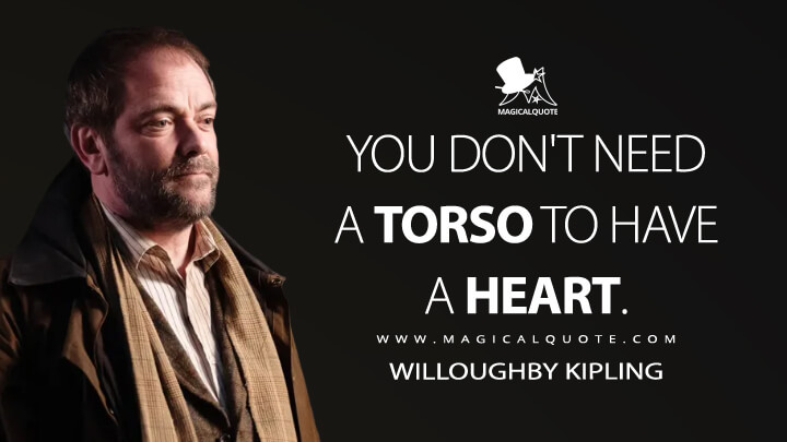 You don't need a torso to have a heart. - Willoughby Kipling (Doom Patrol Quotes)