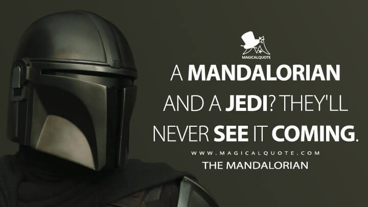 A Mandalorian and a Jedi? They'll never see it coming. - The Mandalorian (The Mandalorian Quotes)