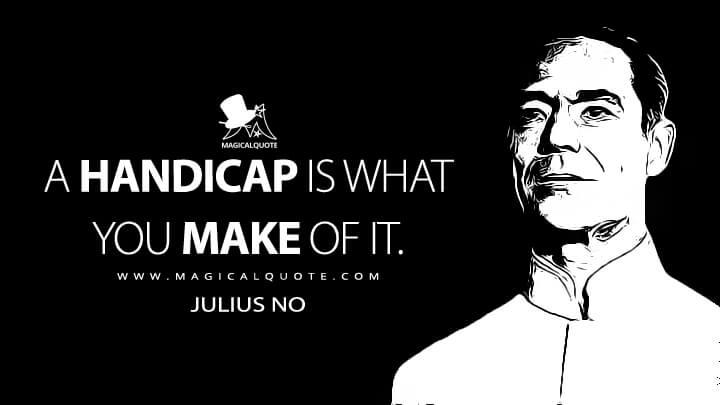 A handicap is what you make of it. - Julius No (Dr. No Quotes)