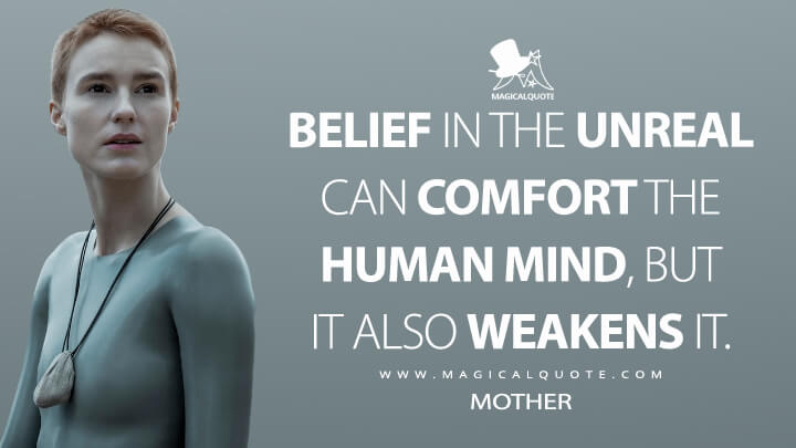 Belief in the unreal can comfort the human mind, but it also weakens it. - Mother (Raised by Wolves Quotes)