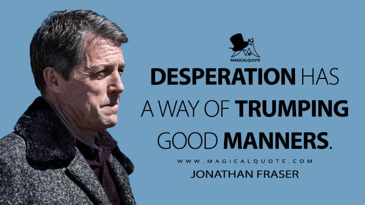 Desperation has a way of trumping good manners. - Jonathan Fraser (The Undoing Quotes)