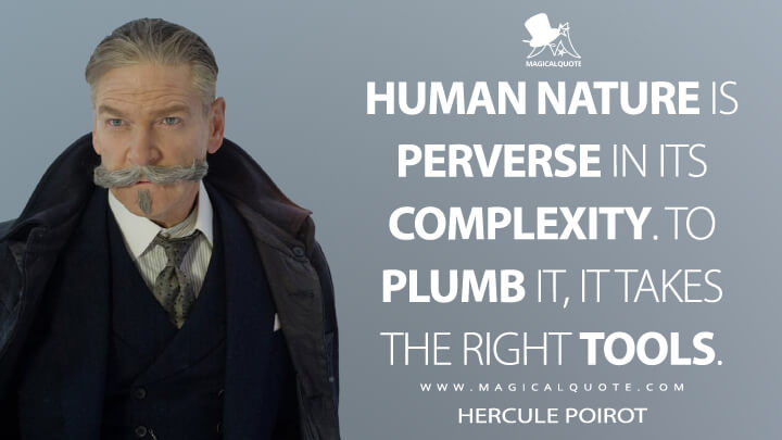 Human nature is perverse in its complexity. To plumb it, it takes the right tools. - Hercule Poirot (Murder on the Orient Express Quotes)