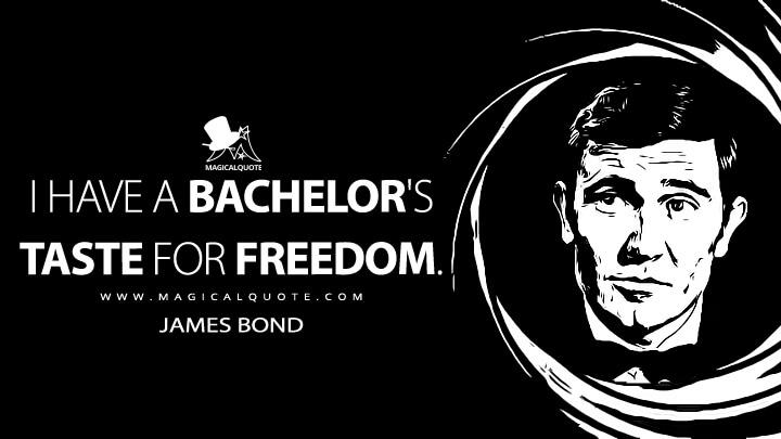 I have a bachelor's taste for freedom. - James Bond (On Her Majesty's Secret Service Quotes)