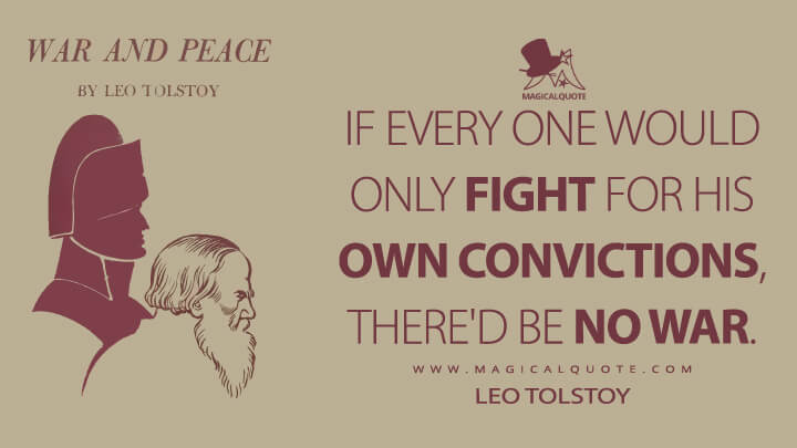 If every one would only fight for his own convictions, there'd be no war. - Leo Tolstoy (War and Peace Quotes)