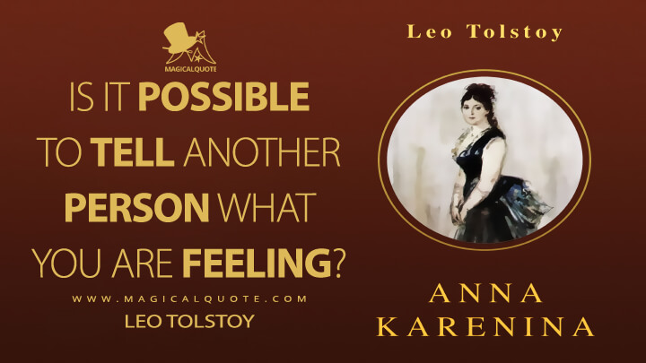 Is it possible to tell another person what you are feeling? - Leo Tolstoy (Anna Karenina Quotes)
