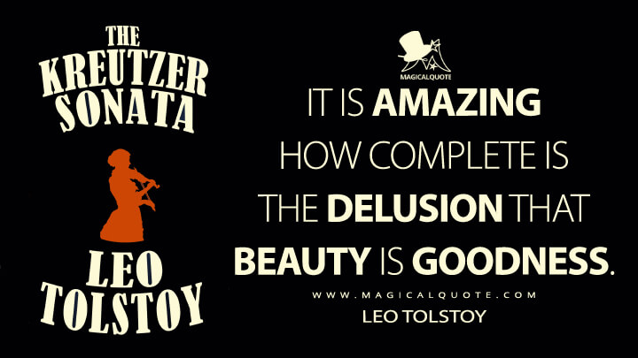 It is amazing how complete is the delusion that beauty is goodness. - Leo Tolstoy (The Kreutzer Sonata Quotes)
