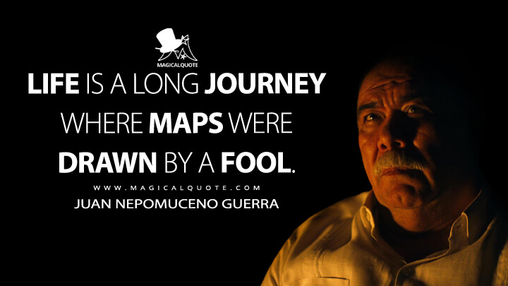 Life is a long journey where maps were drawn by a fool. - Juan Nepomuceno Guerra (Narcos: Mexico Quotes)