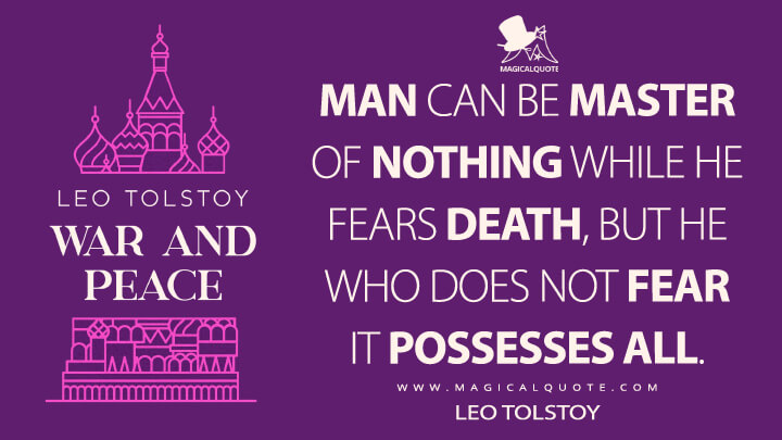 Man can be master of nothing while he fears death, but he who does not fear it possesses all. - Leo Tolstoy (War and Peace Quotes)