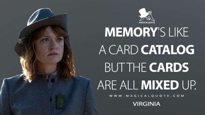 Memory's like a card catalog but the cards are all mixed up. - Virginia (Fear the Walking Dead Quotes)