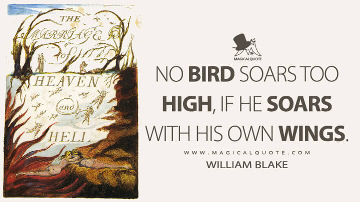 No bird soars too high, if he soars with his own wings. - William Blake (The Marriage of Heaven and Hell Quotes)