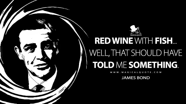 Red wine with fish... Well, that should have told me something. - James Bond (From Russia with Love Quotes)