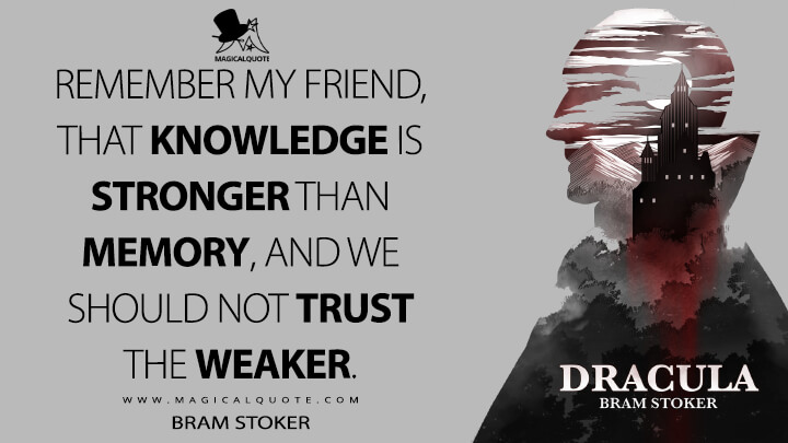Remember my friend, that knowledge is stronger than memory, and we should not trust the weaker. - Bram Stoker (Dracula Quotes)