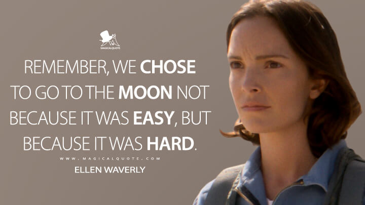 Remember, we chose to go to the moon not because it was easy, but because it was hard. - Ellen Waverly (For All Mankind Quotes)