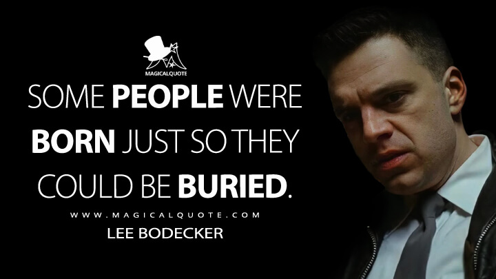 Some people were born just so they could be buried. - Lee Bodecker (The Devil All the Time Quotes)
