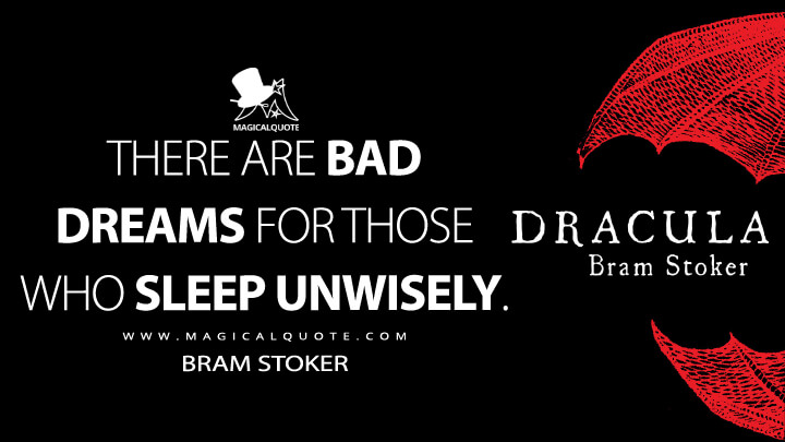 There are bad dreams for those who sleep unwisely. - Bram Stoker (Dracula Quotes)