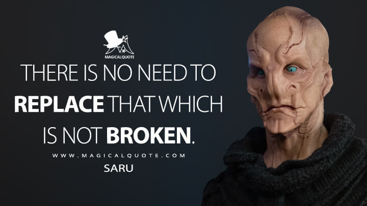There is no need to replace that which is not broken. - Saru (Star Trek: Discovery Quotes)