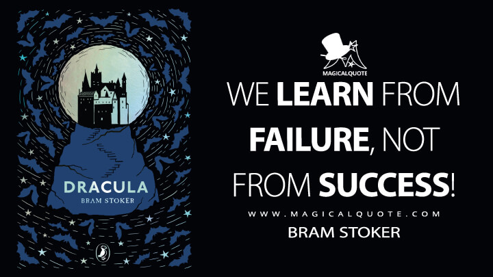 We learn from failure, not from success! - Bram Stoker (Dracula Quotes)