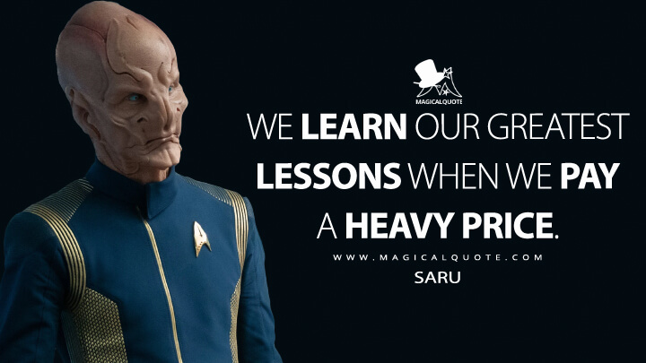 We learn our greatest lessons when we pay a heavy price. - Saru (Star Trek: Discovery Quotes)