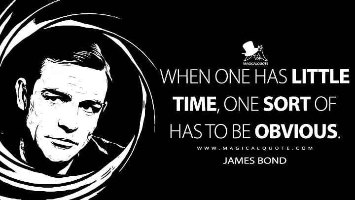 When one has little time, one sort of has to be obvious. - James Bond (Thunderball Quotes)